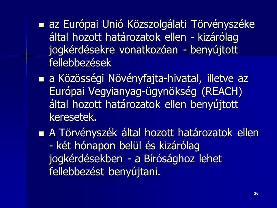 26 az Európai Unió Közszolgálati Törvényszéke által hozott határozatok ellen - kizárólag jogkérdésekre vonatkozóan - benyújtott fellebbezések az Európai Unió Közszolgálati Törvényszéke által hozott határozatok ellen - kizárólag jogkérdésekre vonatkozóan - benyújtott fellebbezések a Közösségi Növényfajta-hivatal, illetve az Európai Vegyianyag-ügynökség (REACH) által hozott határozatok ellen benyújtott keresetek.