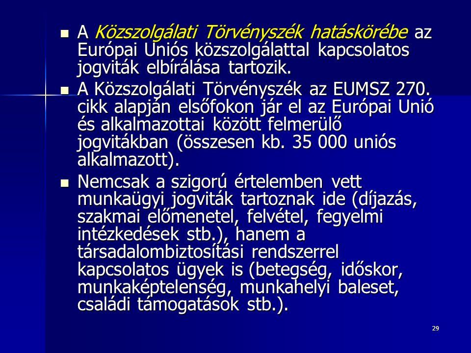 29 A Közszolgálati Törvényszék hatáskörébe az Európai Uniós közszolgálattal kapcsolatos jogviták elbírálása tartozik.
