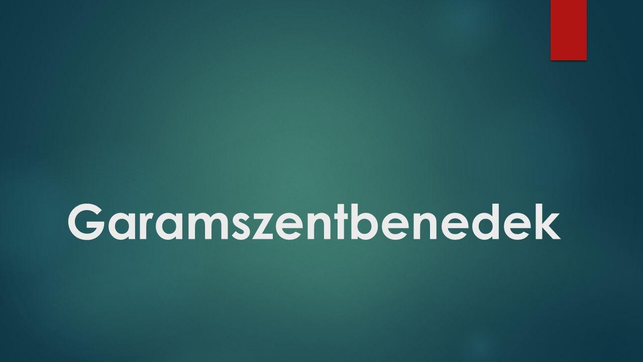 2.Csoport feladata  Garamszentbenedeki híres bencés apátság bemutatása – története, legendák.