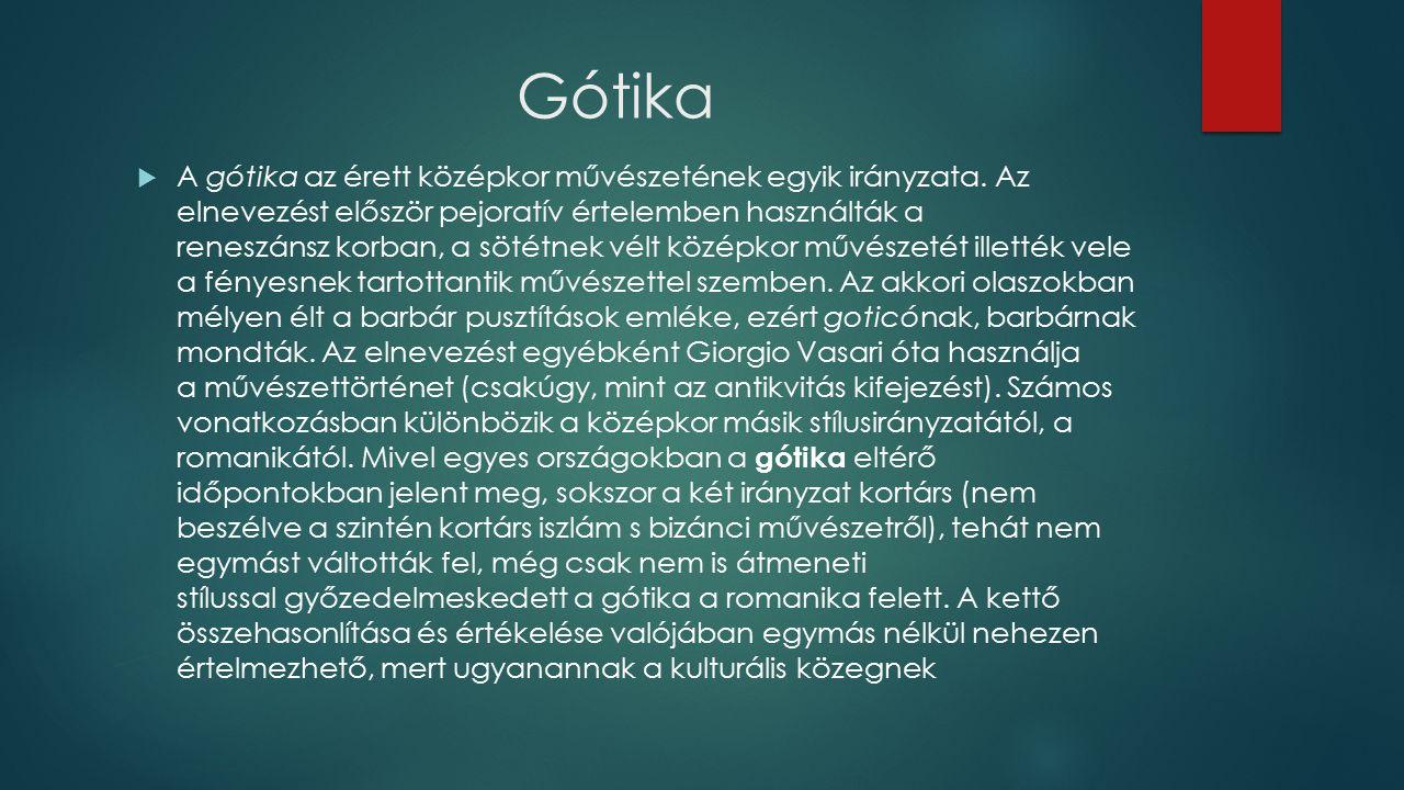 Gótika  A gótika az érett középkor művészetének egyik irányzata.