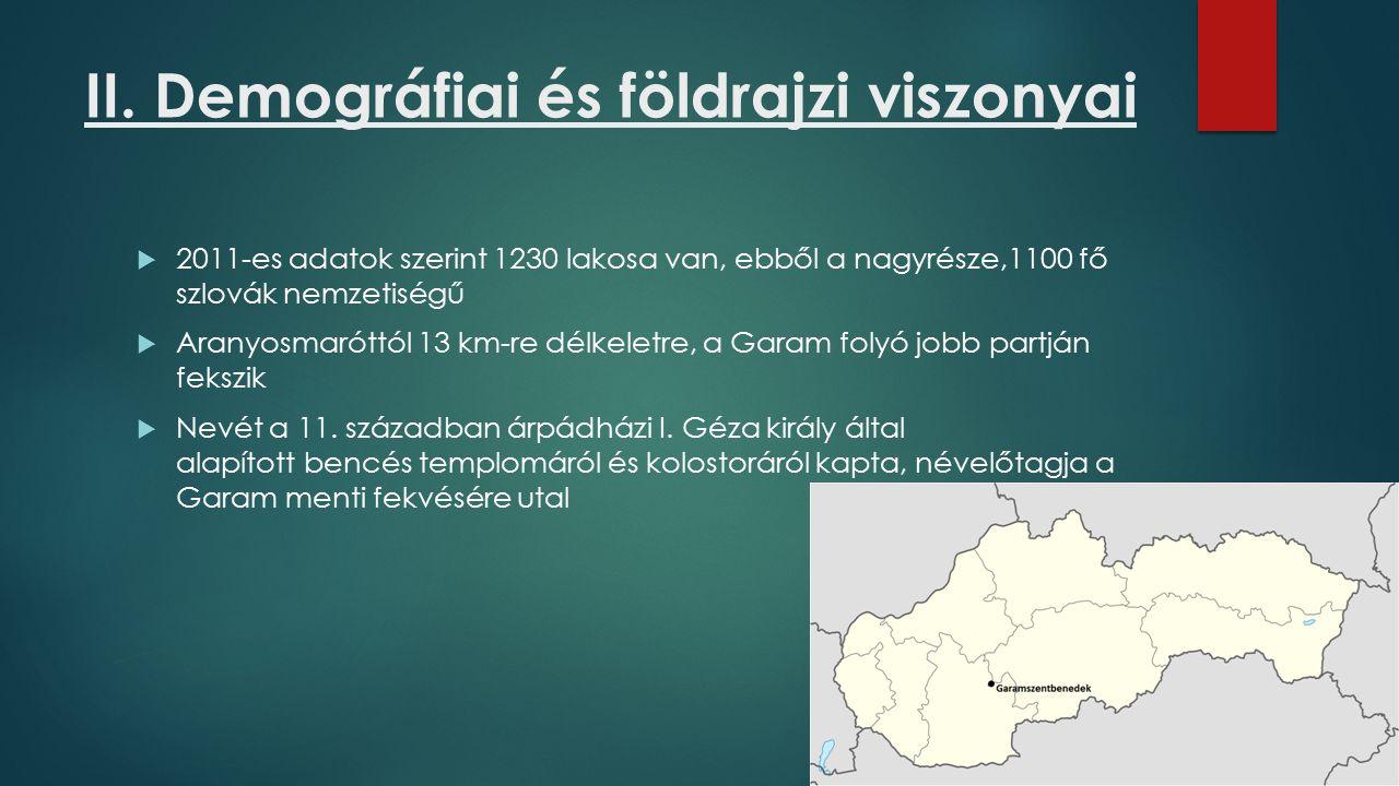 II. Demográfiai és földrajzi viszonyai  2011-es adatok szerint 1230 lakosa van, ebből a nagyrésze,1100 fő szlovák nemzetiségű  Aranyosmaróttól 13 km