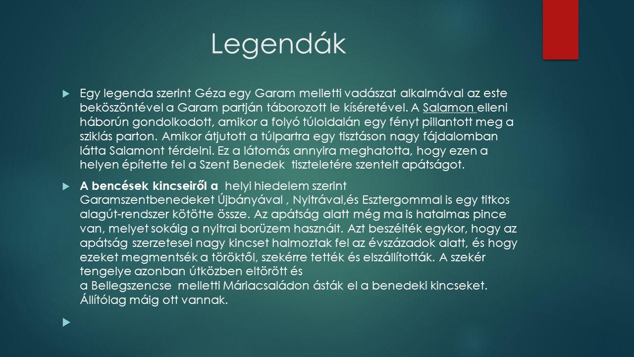Legendák  Egy legenda szerint Géza egy Garam melletti vadászat alkalmával az este beköszöntével a Garam partján táborozott le kíséretével.