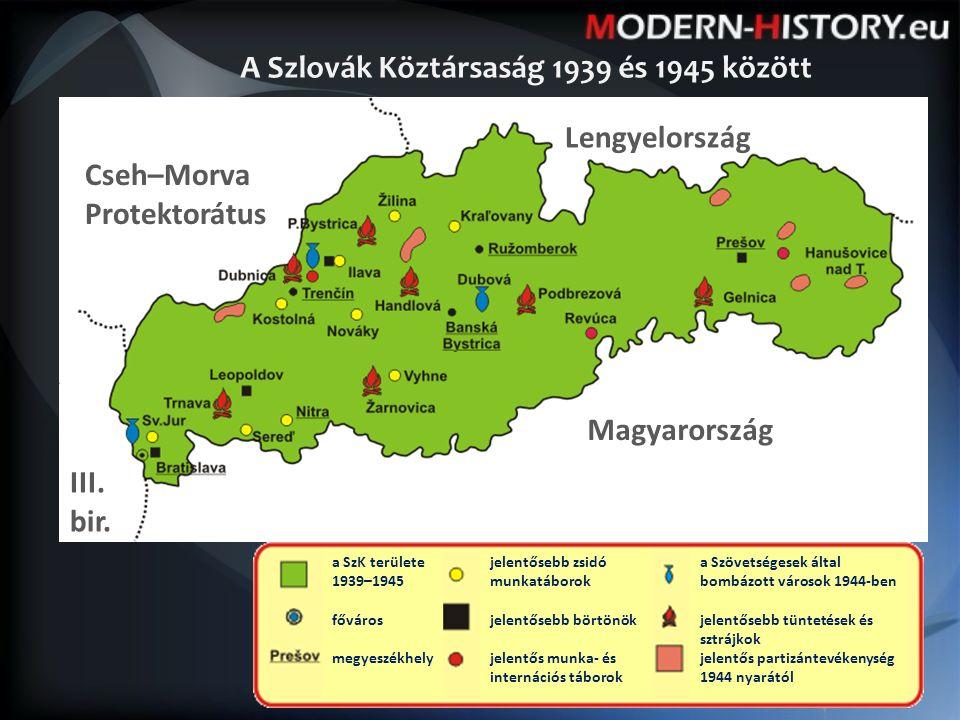 A Szlovák Köztársaság 1939 és 1945 között a SzK területe 1939–1945 főváros megyeszékhely jelentősebb zsidó munkatáborok jelentősebb börtönök jelentős munka- és internációs táborok a Szövetségesek által bombázott városok 1944-ben jelentősebb tüntetések és sztrájkok jelentős partizántevékenység 1944 nyarától Magyarország Cseh–Morva Protektorátus Lengyelország III.
