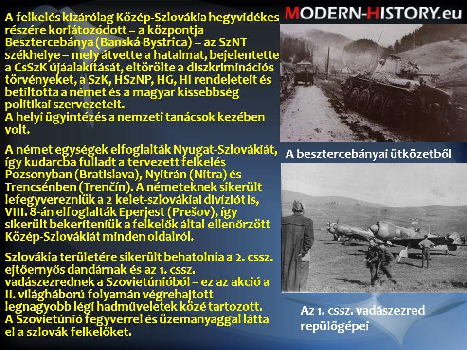 A felkelés kizárólag Közép-Szlovákia hegyvidékes részére korlátozódott – a központja Besztercebánya (Banská Bystrica) – az SzNT székhelye – mely átvette a hatalmat, bejelentette a CsSzK újáalakítását, eltörölte a diszkriminációs törvényeket, a SzK, HSzNP, HG, HI rendeleteit és betiltotta a német és a magyar kissebbség politikai szervezeteit.