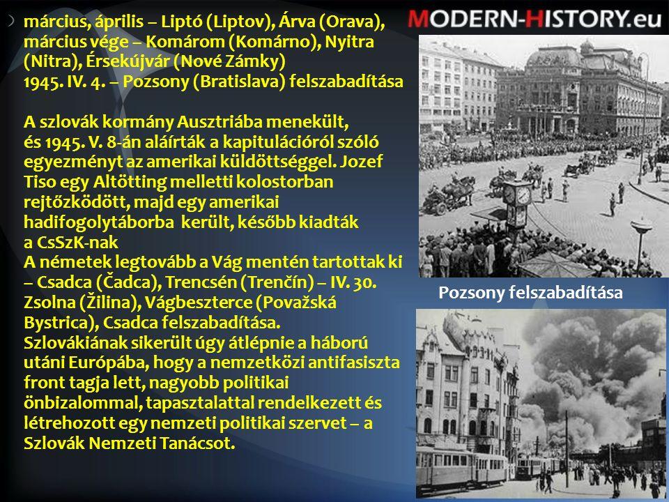 március, április – Liptó (Liptov), Árva (Orava), március vége – Komárom (Komárno), Nyitra (Nitra), Érsekújvár (Nové Zámky) 1945.