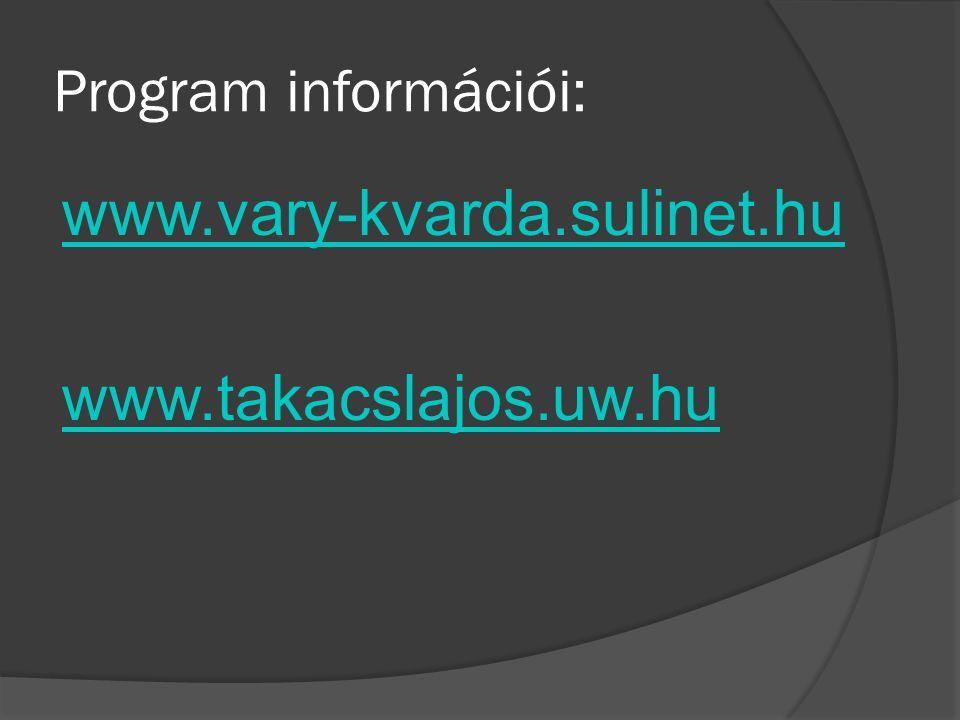 Program információi: www.vary-kvarda.sulinet.hu www.takacslajos.uw.hu