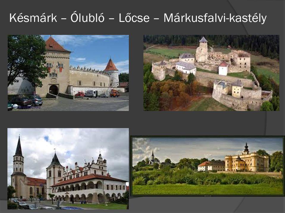 Késmárk – Ólubló – Lőcse – Márkusfalvi-kastély