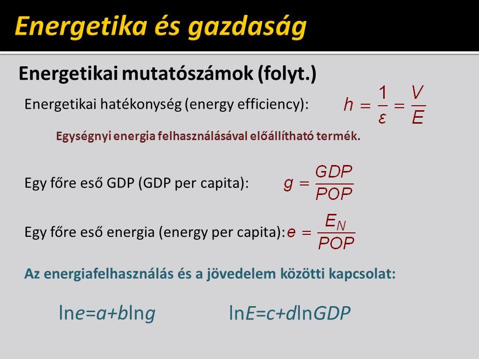 Energetikai mutatószámok (folyt.) Energetikai hatékonység (energy efficiency): Egységnyi energia felhasználásával előállítható termék.