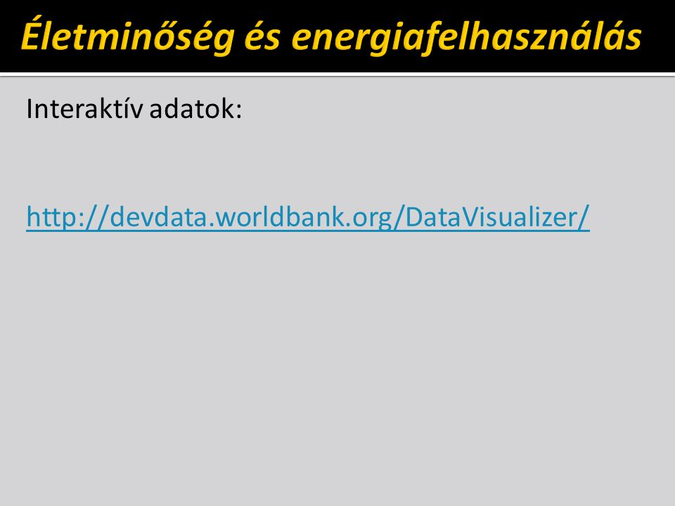 Interaktív adatok: http://devdata.worldbank.org/DataVisualizer/