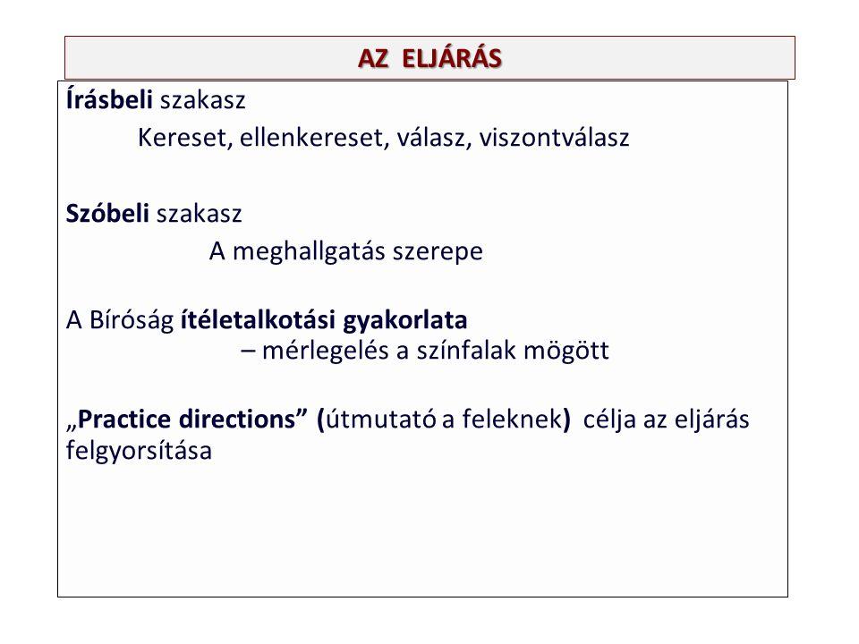 """AZ ELJÁRÁS Írásbeli szakasz Kereset, ellenkereset, válasz, viszontválasz Szóbeli szakasz A meghallgatás szerepe A Bíróság ítéletalkotási gyakorlata – mérlegelés a színfalak mögött """"Practice directions (útmutató a feleknek) célja az eljárás felgyorsítása"""