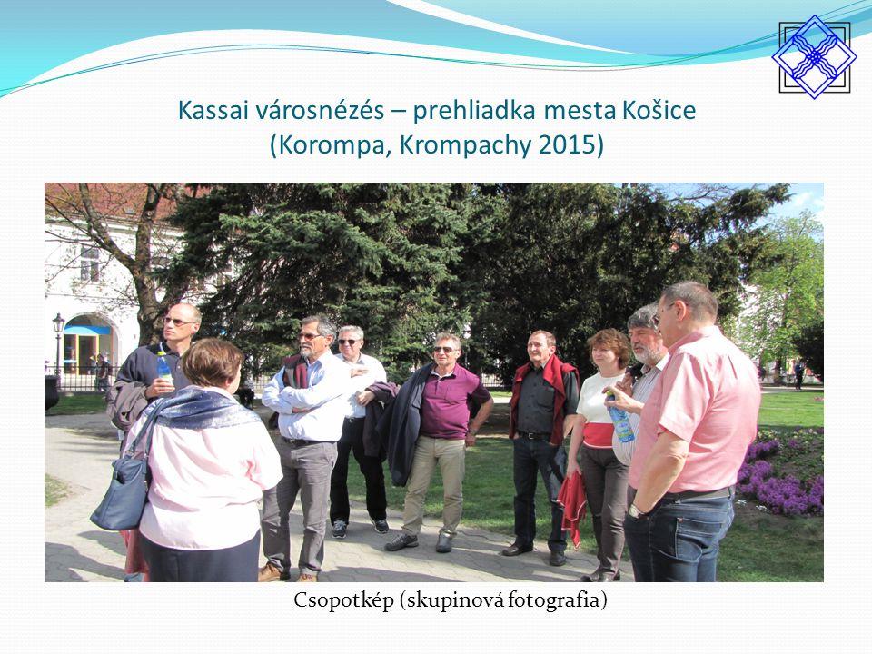 Kassai városnézés – prehliadka mesta Košice (Korompa, Krompachy 2015) Csopotkép (skupinová fotografia)