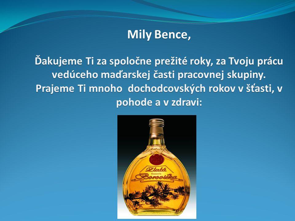 Mily Bence, Ďakujeme Ti za spoločne prežité roky, za Tvoju prácu vedúceho maďarskej časti pracovnej skupiny.