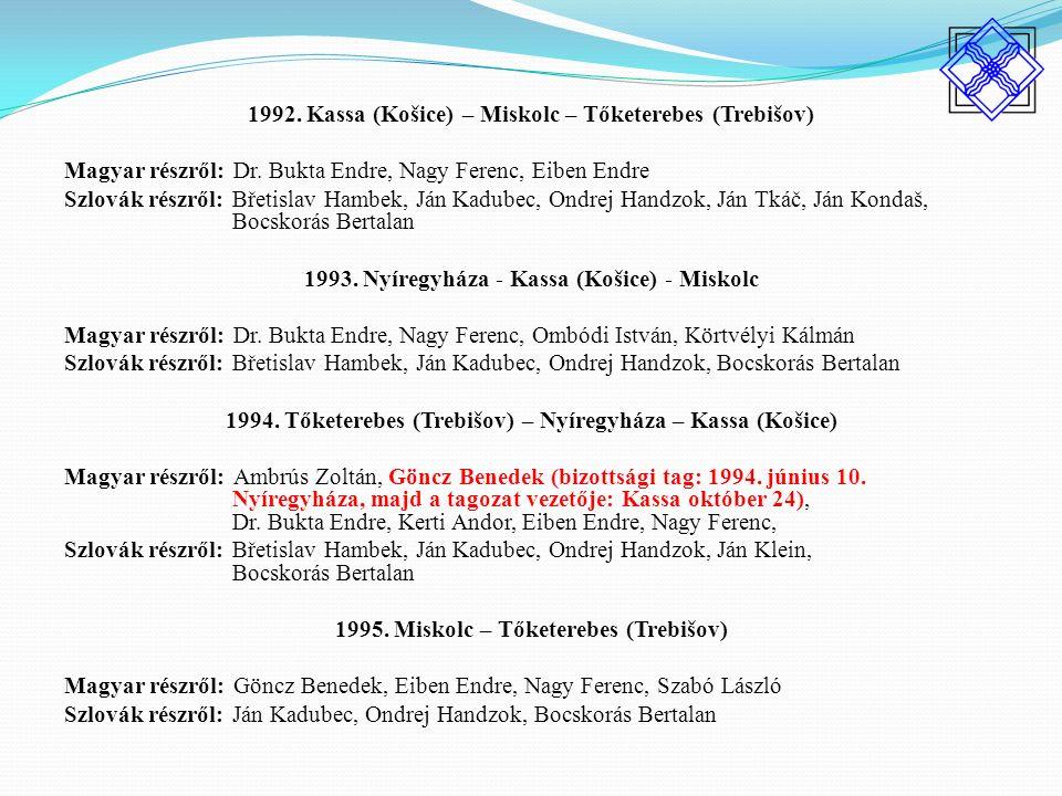 1992. Kassa (Košice) – Miskolc – Tőketerebes (Trebišov) Magyar részről: Dr.