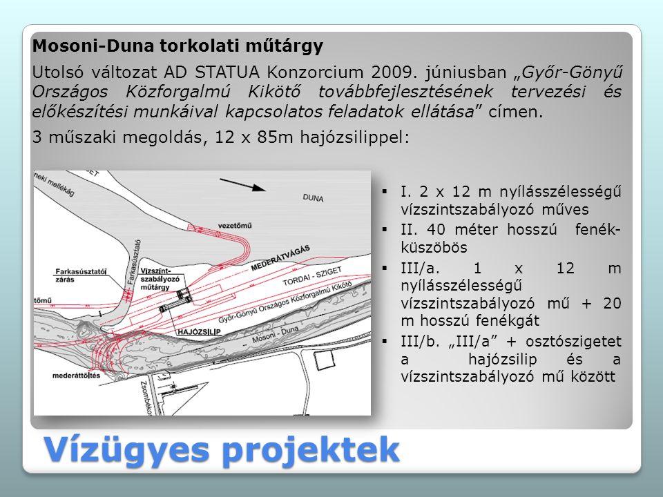"""Vízügyes projektek Mosoni-Duna torkolati műtárgy Utolsó változat AD STATUA Konzorcium 2009. júniusban """"Győr-Gönyű Országos Közforgalmú Kikötő továbbfe"""