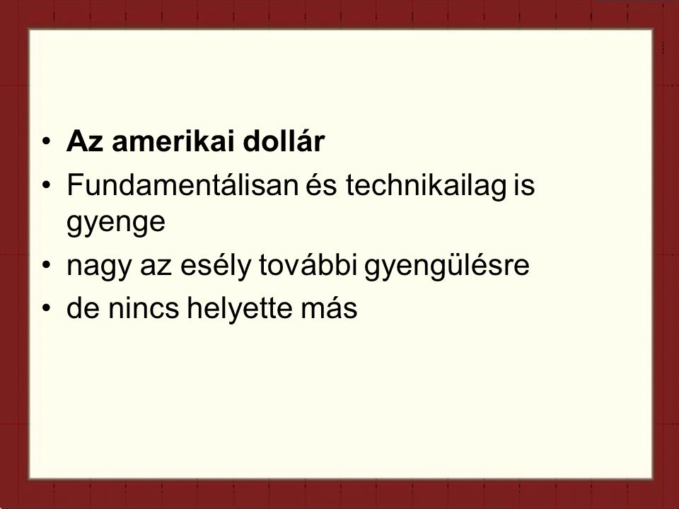 Az amerikai dollár Fundamentálisan és technikailag is gyenge nagy az esély további gyengülésre de nincs helyette más