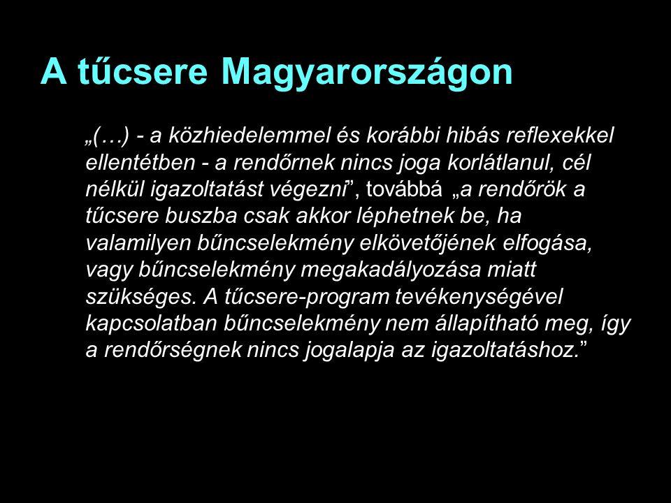 """A tűcsere Magyarországon """"(…) - a közhiedelemmel és korábbi hibás reflexekkel ellentétben - a rendőrnek nincs joga korlátlanul, cél nélkül igazoltatást végezni , továbbá """"a rendőrök a tűcsere buszba csak akkor léphetnek be, ha valamilyen bűncselekmény elkövetőjének elfogása, vagy bűncselekmény megakadályozása miatt szükséges."""