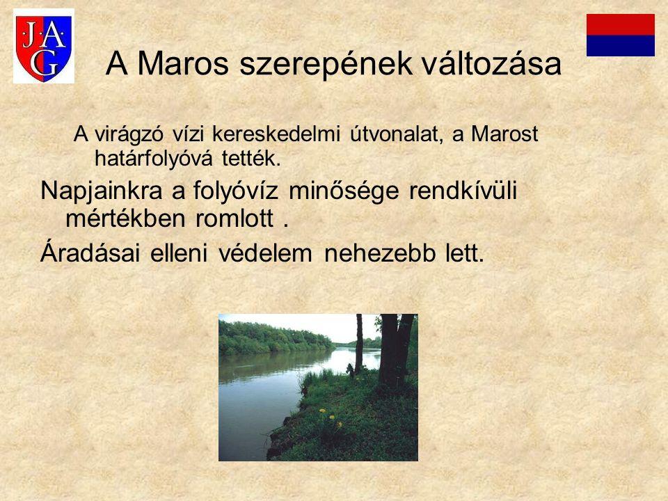 A Maros szerepének változása A virágzó vízi kereskedelmi útvonalat, a Marost határfolyóvá tették. Napjainkra a folyóvíz minősége rendkívüli mértékben