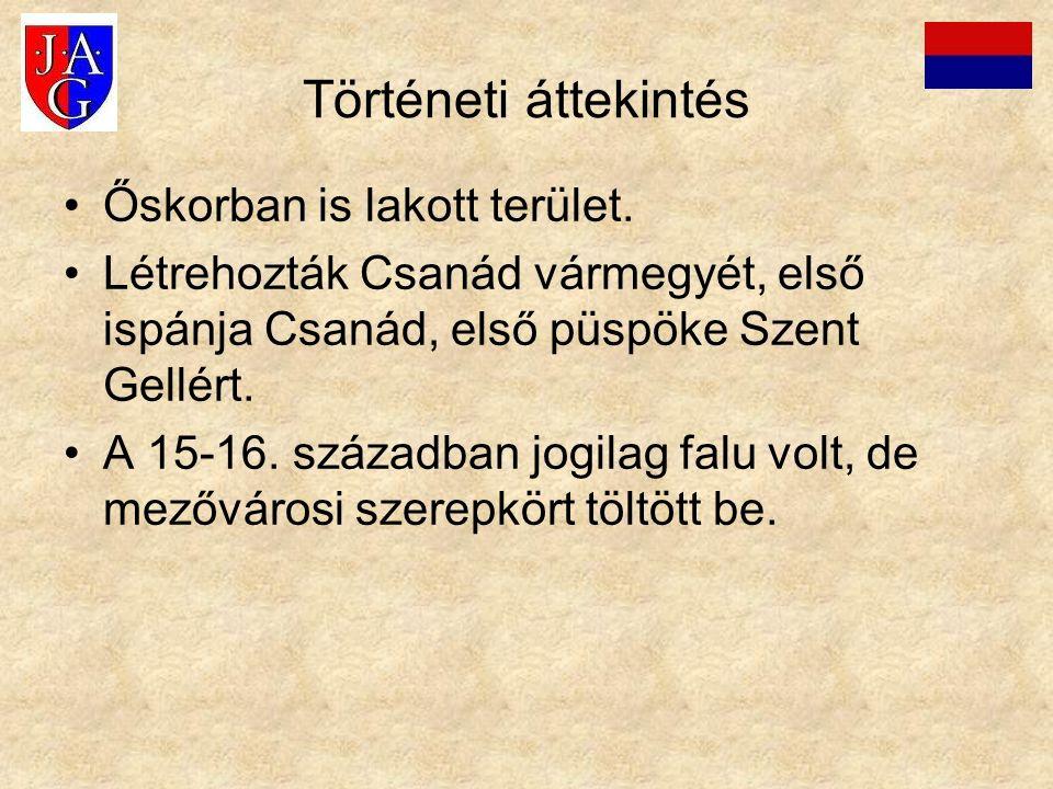 Történeti áttekintés Őskorban is lakott terület. Létrehozták Csanád vármegyét, első ispánja Csanád, első püspöke Szent Gellért. A 15-16. században jog
