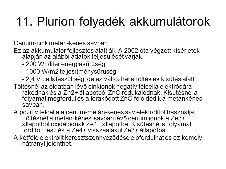 11. Plurion folyadék akkumulátorok Cerium-cink metan-kénes savban.