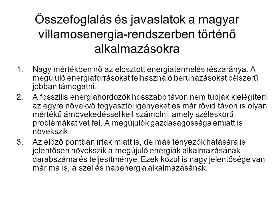 Összefoglalás és javaslatok a magyar villamosenergia-rendszerben történő alkalmazásokra 1.Nagy mértékben nő az elosztott energiatermelés részaránya.