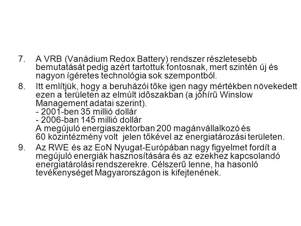 7.A VRB (Vanádium Redox Battery) rendszer részletesebb bemutatását pedig azért tartottuk fontosnak, mert szintén új és nagyon ígéretes technológia sok szempontból.