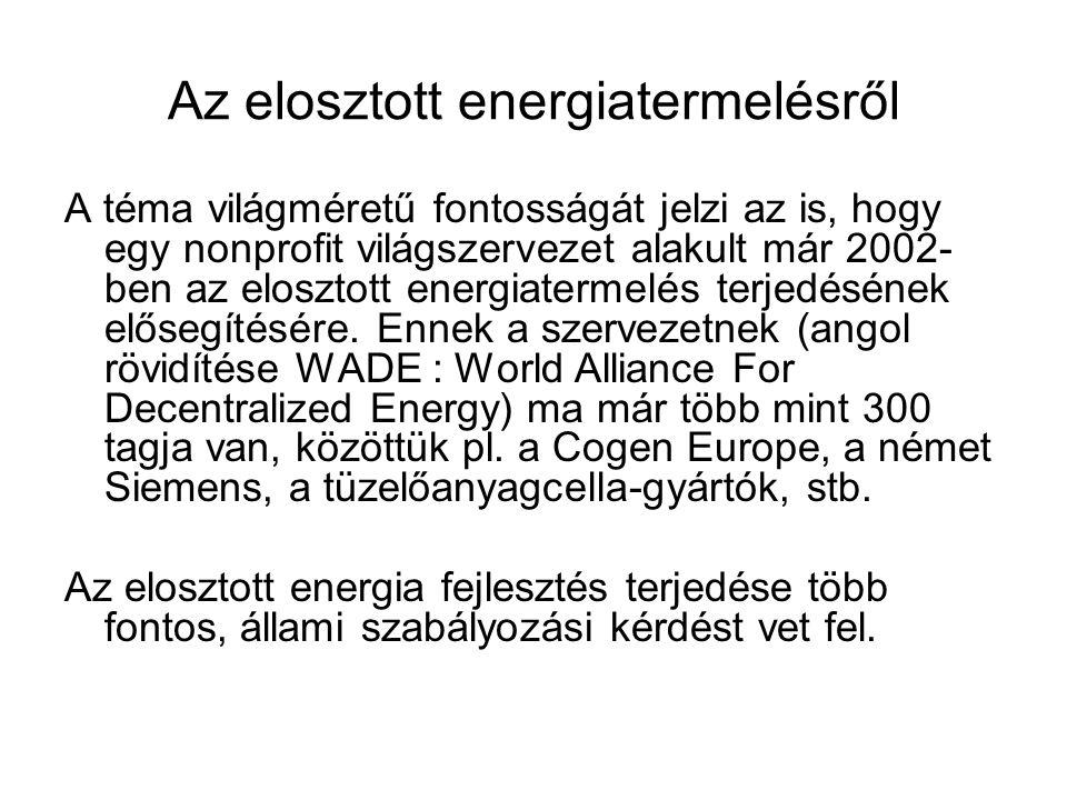 Az elosztott energiatermelésről A téma világméretű fontosságát jelzi az is, hogy egy nonprofit világszervezet alakult már 2002- ben az elosztott energiatermelés terjedésének elősegítésére.