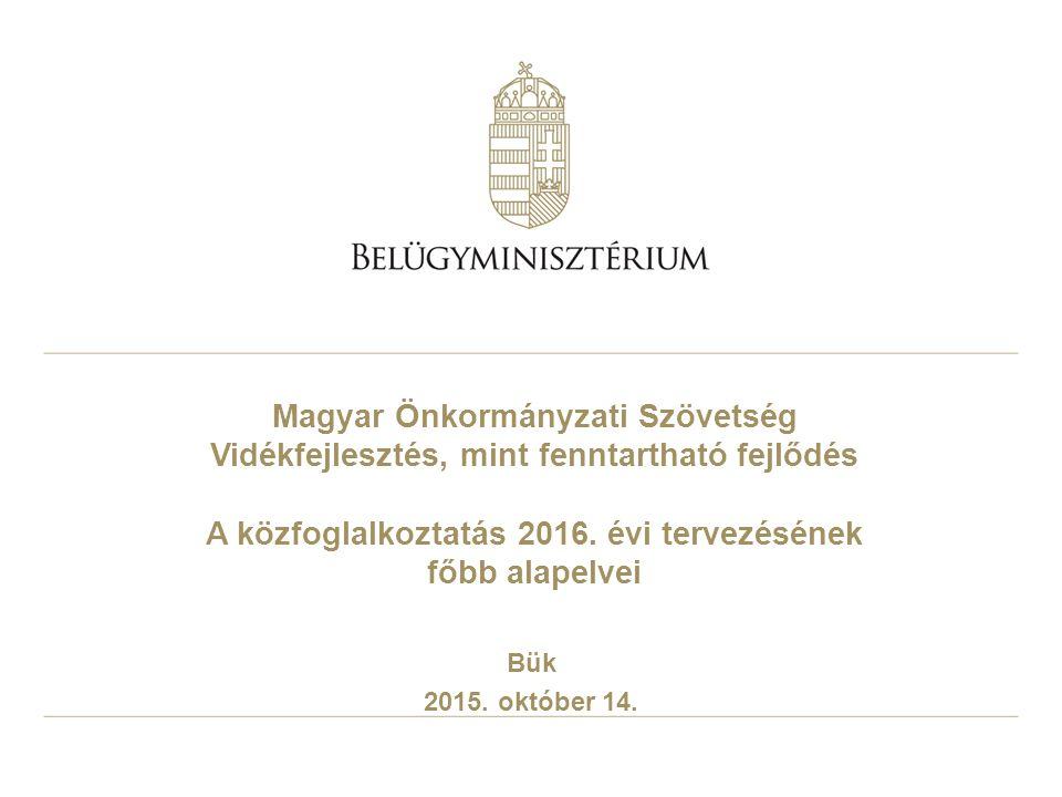 Magyar Önkormányzati Szövetség Vidékfejlesztés, mint fenntartható fejlődés A közfoglalkoztatás 2016.