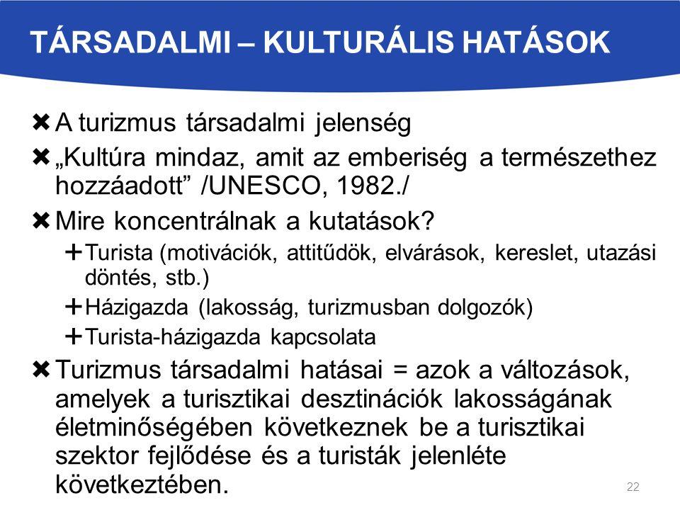 """TÁRSADALMI – KULTURÁLIS HATÁSOK  A turizmus társadalmi jelenség  """"Kultúra mindaz, amit az emberiség a természethez hozzáadott /UNESCO, 1982./  Mire koncentrálnak a kutatások."""