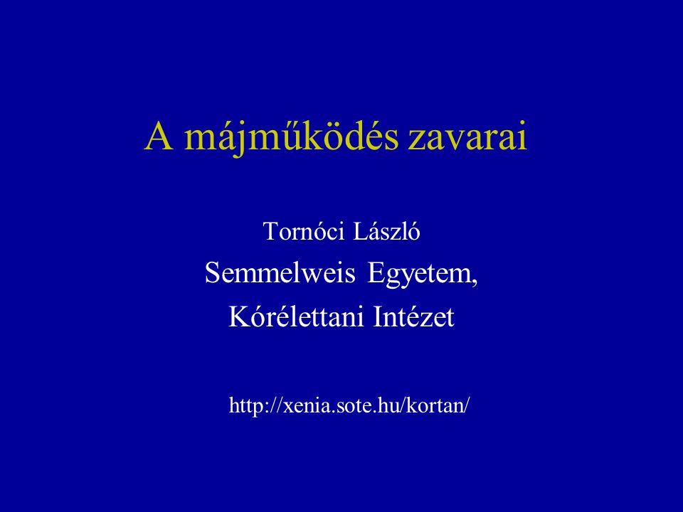 A májműködés zavarai Tornóci László Semmelweis Egyetem, Kórélettani Intézet http://xenia.sote.hu/kortan/