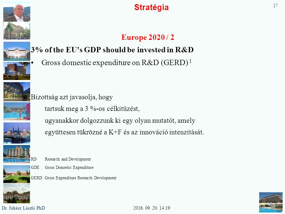 Stratégia Europe 2020 / 2 3% of the EU's GDP should be invested in R&D Gross domestic expenditure on R&D (GERD) 1 Bizottság azt javasolja, hogy tartsu