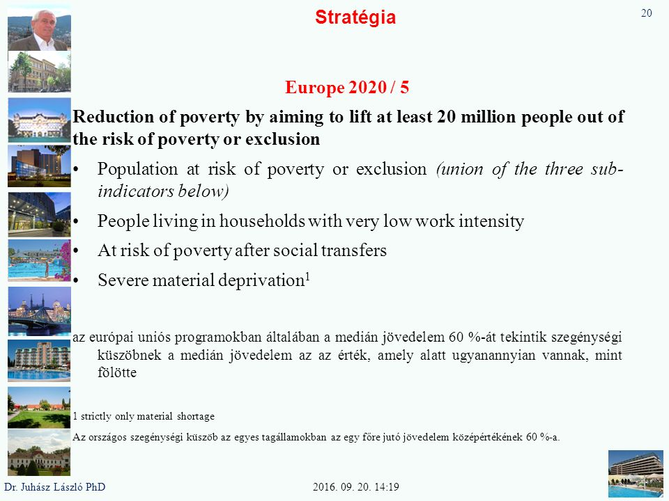 Stratégia Europe 2020 / 5 Reduction of poverty by aiming to lift at least 20 million people out of the risk of poverty or exclusion Population at risk