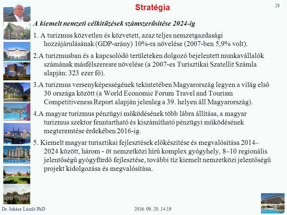 Stratégia A kiemelt nemzeti célkitűzések számszerűsítése 2024-ig 1. A turizmus közvetlen és közvetett, azaz teljes nemzetgazdasági hozzájárulásának (G
