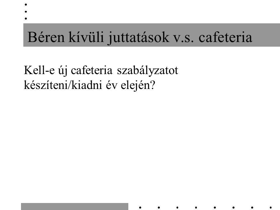 Béren kívüli juttatások v.s. cafeteria Kell-e új cafeteria szabályzatot készíteni/kiadni év elején