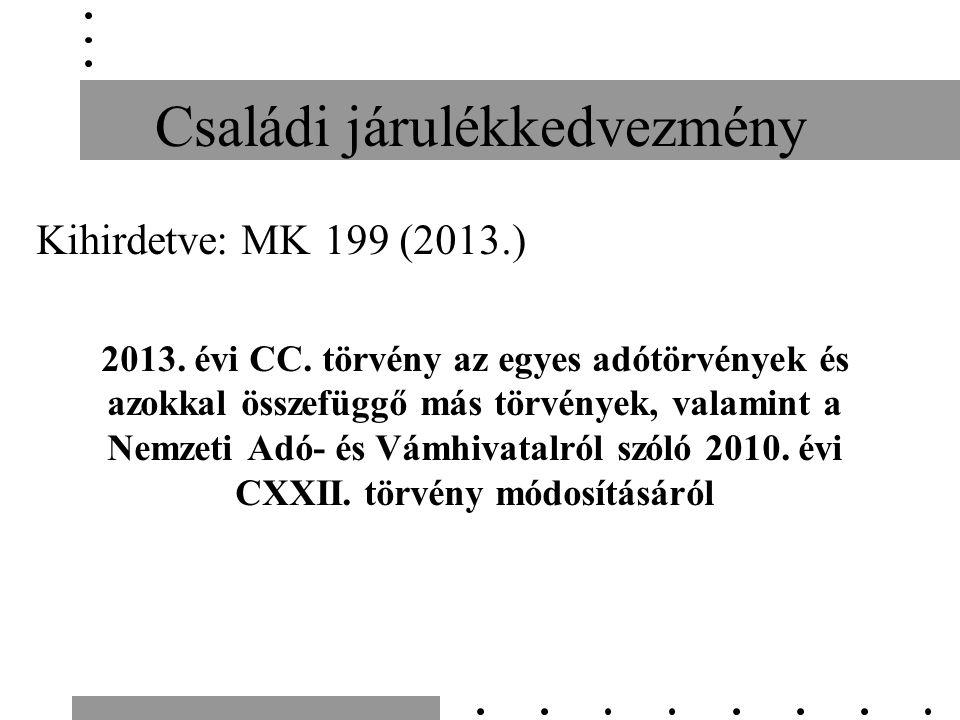 Családi járulékkedvezmény Kihirdetve: MK199 (2013.) 2013.