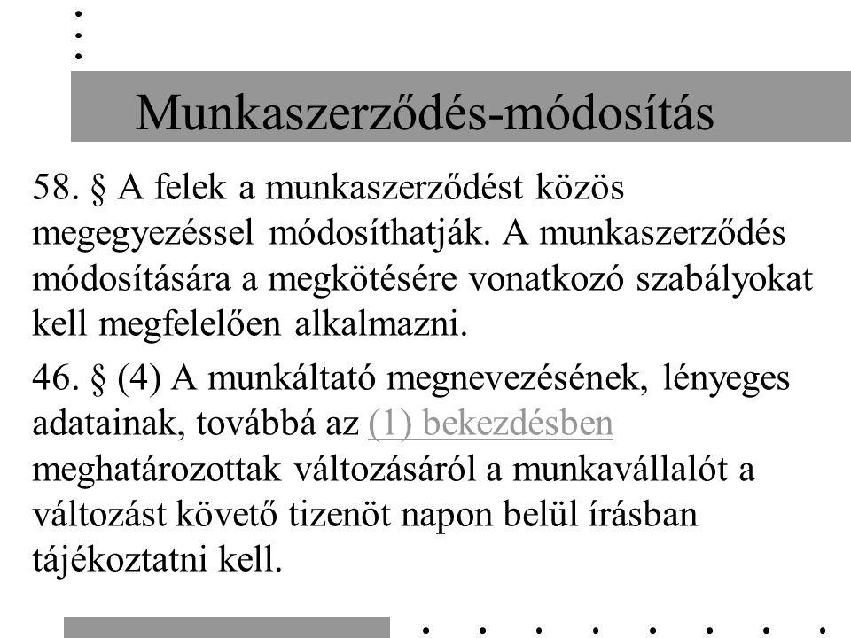 Munkaszerződés-módosítás 58. § A felek a munkaszerződést közös megegyezéssel módosíthatják.