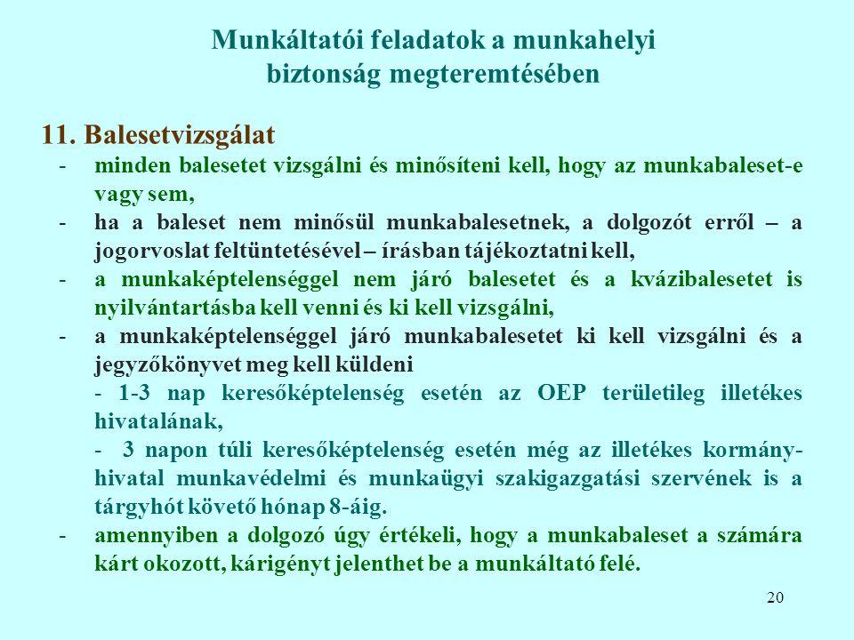 11. Balesetvizsgálat -minden balesetet vizsgálni és minősíteni kell, hogy az munkabaleset-e vagy sem, -ha a baleset nem minősül munkabalesetnek, a dol