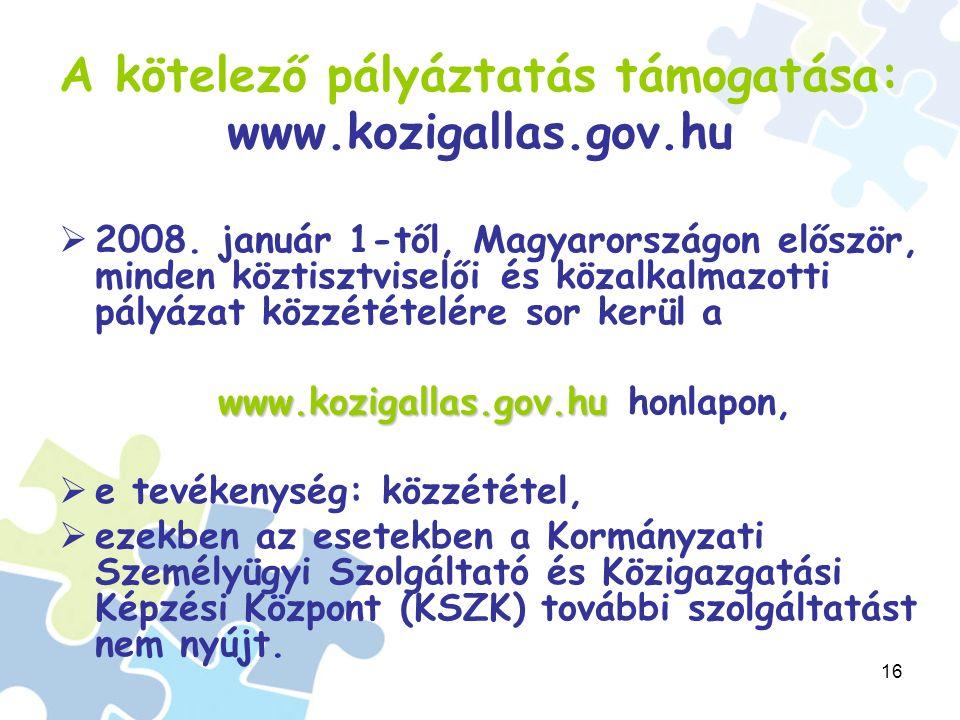 16 A kötelező pályáztatás támogatása: www.kozigallas.gov.hu  2008.