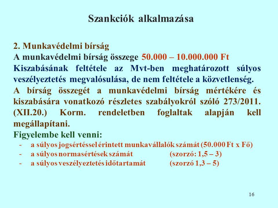 2. Munkavédelmi bírság A munkavédelmi bírság összege 50.000 – 10.000.000 Ft Kiszabásának feltétele az Mvt-ben meghatározott súlyos veszélyeztetés megv