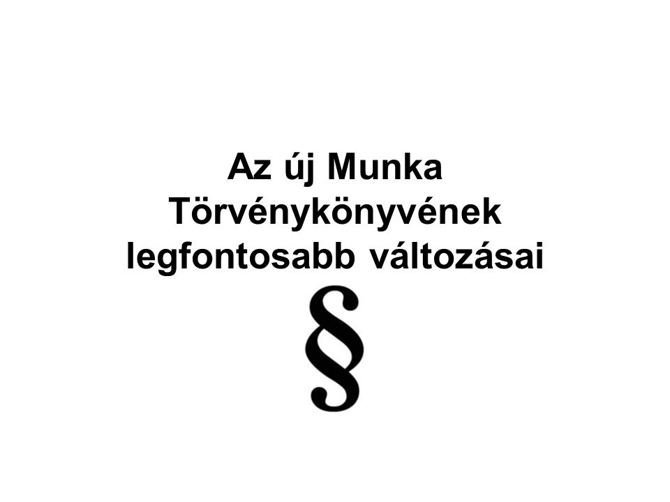 Az új Munka Törvénykönyvének legfontosabb változásai