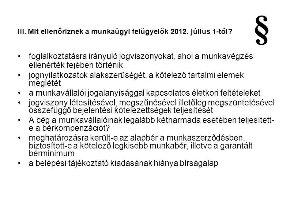 III. Mit ellenőriznek a munkaügyi felügyelők 2012. július 1-től? foglalkoztatásra irányuló jogviszonyokat, ahol a munkavégzés ellenérték fejében törté