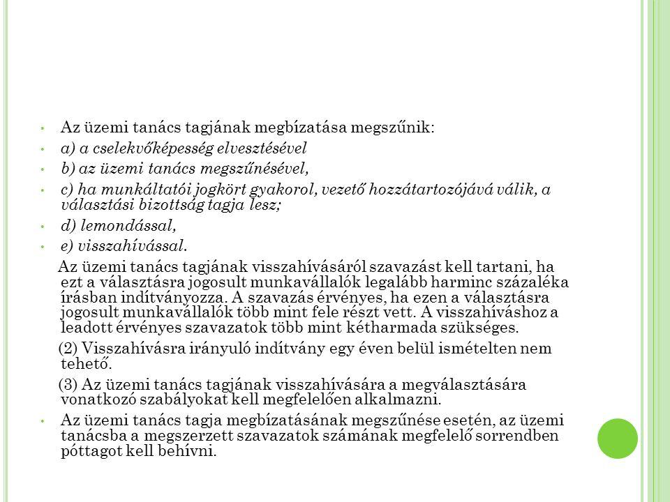 Az üzemi tanács tagjának megbízatása megszűnik: a) a cselekvőképesség elvesztésével b) az üzemi tanács megszűnésével, c) ha munkáltatói jogkört gyakor