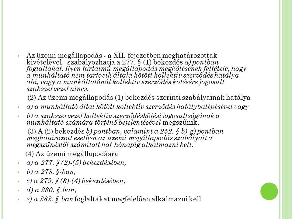 Az üzemi megállapodás - a XII. fejezetben meghatározottak kivételével - szabályozhatja a 277. § (1) bekezdés a) pontban foglaltakat. Ilyen tartalmú me