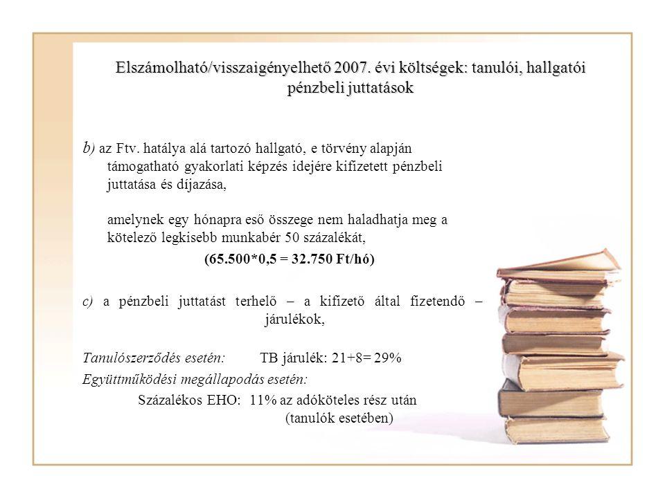 Elszámolható/visszaigényelhető 2007. évi költségek: tanulói, hallgatói pénzbeli juttatások b ) az Ftv. hatálya alá tartozó hallgató, e törvény alapján