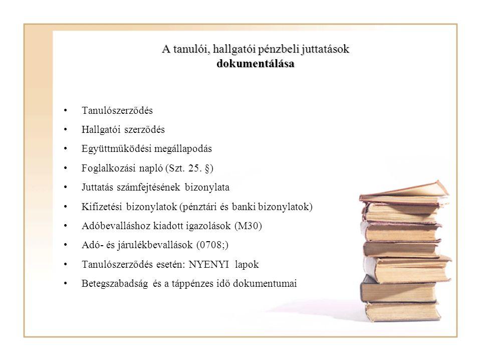 A tanulói, hallgatói pénzbeli juttatások dokumentálása Tanulószerződés Hallgatói szerződés Együttműködési megállapodás Foglalkozási napló (Szt. 25. §)