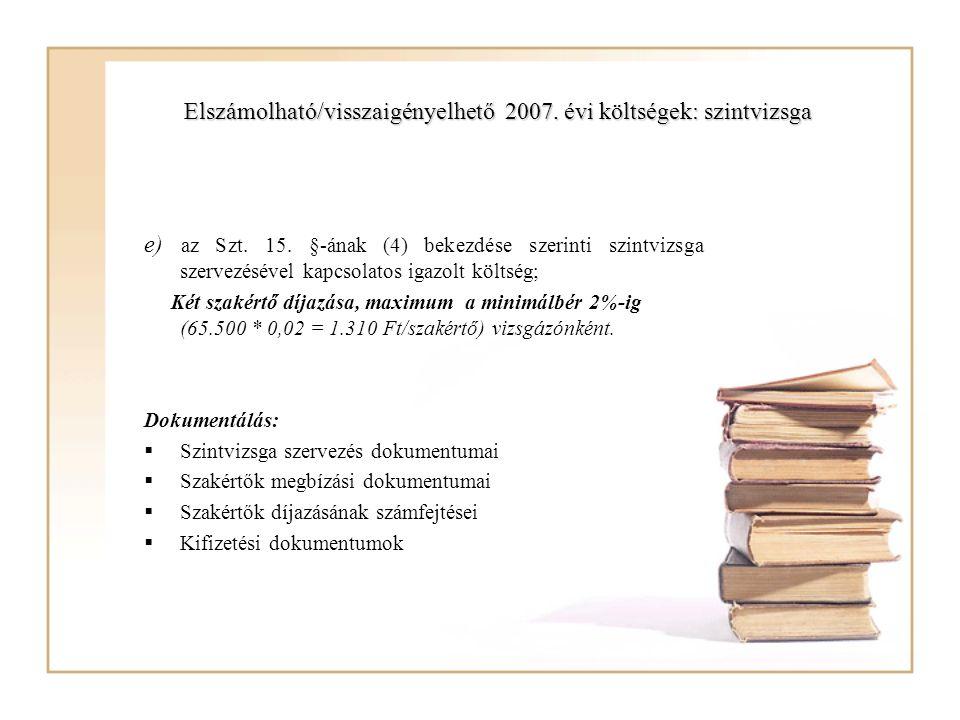 Elszámolható/visszaigényelhető 2007. évi költségek: szintvizsga e) az Szt. 15. §-ának (4) bekezdése szerinti szintvizsga szervezésével kapcsolatos iga