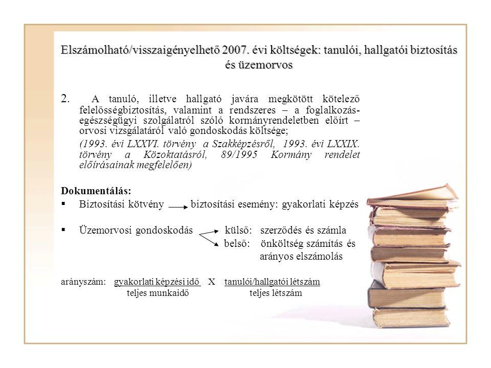 Elszámolható/visszaigényelhető 2007. évi költségek: tanulói, hallgatói biztosítás és üzemorvos 2. A tanuló, illetve hallgató javára megkötött kötelező