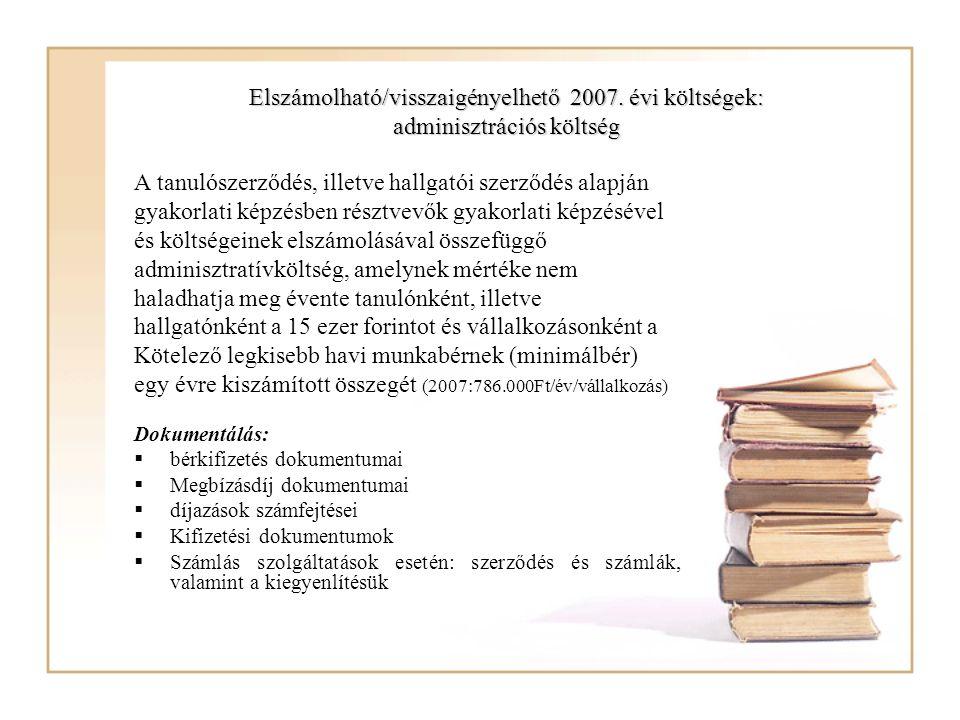Elszámolható/visszaigényelhető 2007. évi költségek: adminisztrációs költség A tanulószerződés, illetve hallgatói szerződés alapján gyakorlati képzésbe