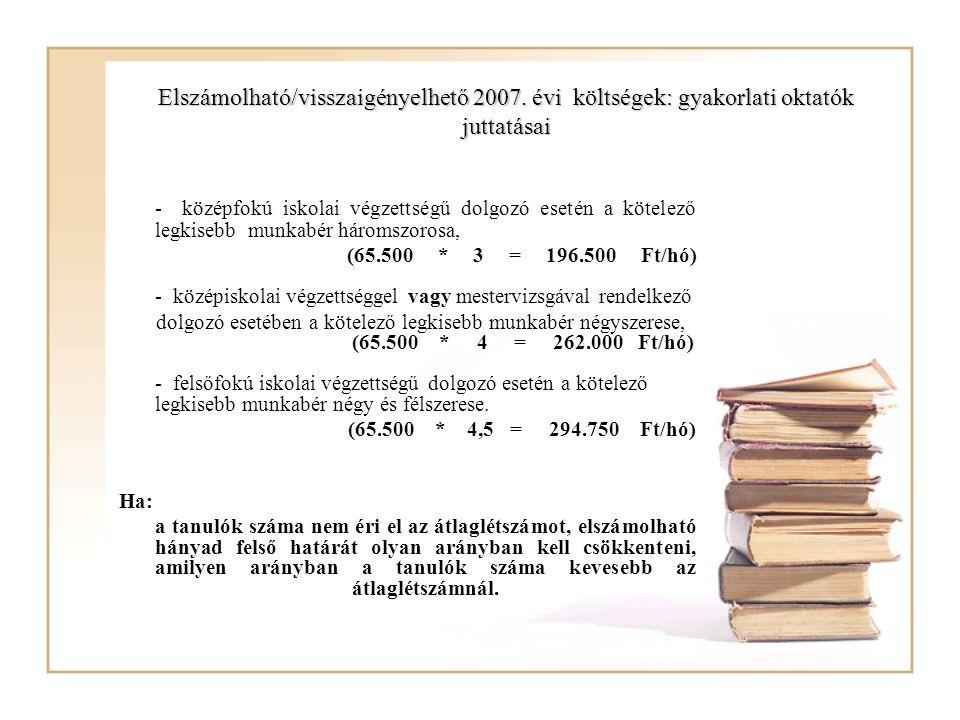 Elszámolható/visszaigényelhető 2007. évi költségek: gyakorlati oktatók juttatásai - középfokú iskolai végzettségű dolgozó esetén a kötelező legkisebb
