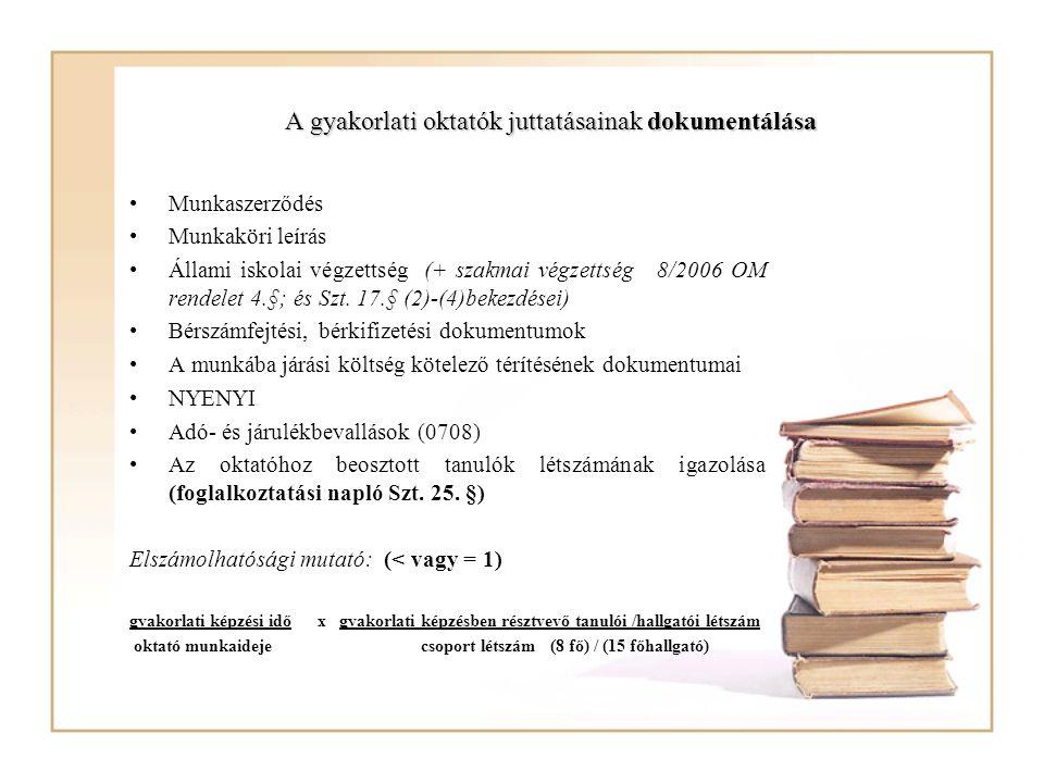 A gyakorlati oktatók juttatásainak dokumentálása Munkaszerződés Munkaköri leírás Állami iskolai végzettség (+ szakmai végzettség 8/2006 OM rendelet 4.
