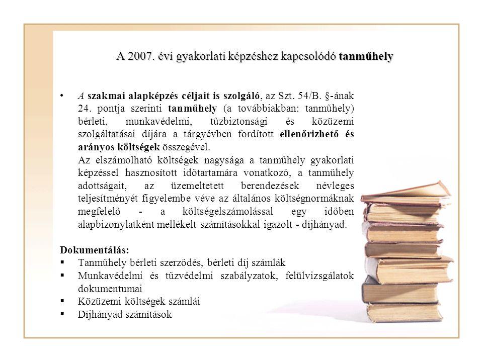 A 2007. évi gyakorlati képzéshez kapcsolódó tanműhely A szakmai alapképzés céljait is szolgáló, az Szt. 54/B. §-ának 24. pontja szerinti tanműhely (a